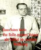 Zur Rolle meines Vaters als Soldat im zweiten Weltkrieg