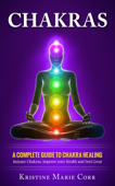 Chakras: A Complete Guide to Chakra Healing:Balance Chakras, Improve your Health and Feel Great