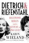 Dietrich  Riefenstahl Hollywood Berlin And A Century In Two Lives
