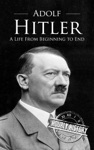 Adolf Hitler A Life From Beginning To End