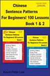 Chinese Sentence Patterns For Beginners 100 Lessons Book 1  2