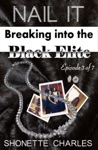 Episode 3 Of 7 - Nail It Breaking Into The Black Elite De-BUST Then A Debut