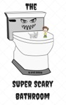 The Super Scary Bathroom