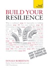 Build Your Resilience Teach Yourself How To Survive And Thrive In Any Situation