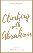 Similar eBook: Climbing With Abraham: 30 Devotionals to Help You Grow Your Faith, Build Your Life, and Discover God's Calling