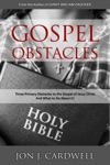 Gospel Obstacles Three Primary Obstacles To The Gospel Of Jesus Christ And What To Do About It