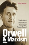 Orwell And Marxism  The Political And Cultural Thinking Of George Orwell