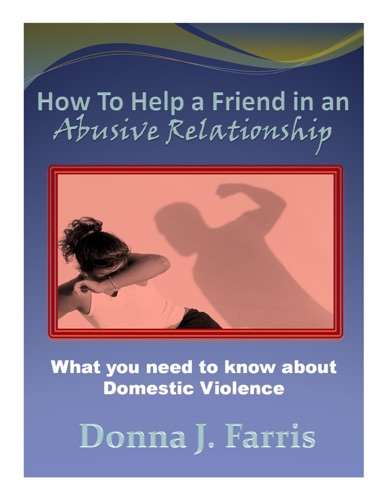 How to Help a Friend in an Abusive Relationship What You Need to Know About Domestic Violence