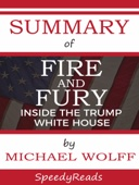 Summary of Fire and Fury: Inside the Trump White House by Michael Wolff