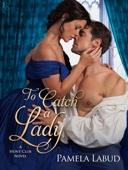To Catch a Lady - Pamela Labud Cover Art