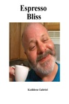 Espresso Bliss A Collection Of Six-sentence Long Stories And Snippets