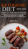 Ketogenic Diet Do's And Don'ts For Beginners: How to Lose Weight and Feel Amazing