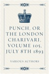 Punch Or The London Charivari Volume 105 July 8th 1893