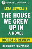 The House We Grew Up In: A Novel By Lisa Jewell  Digest & Review