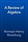 A Review Of Algebra