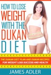 How To Lose Weight With The Dukan Diet The Dukan Diet Plan And Dukan Recipes For Weight Loss And Health