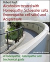 Alcoholism - Alcohol Dependence Treated With Homeopathy Biochemistry And Acupressure