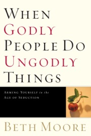 When Godly People Do Ungodly Things - Beth Moore Book