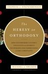 The Heresy Of Orthodoxy Foreword By I Howard Marshall
