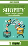 How To Use Shopify A Beginners Guide For A Successful E-Commerce Marketplace