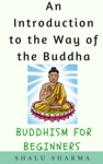 An Introduction To The Way Of The Buddha Buddhism For Beginners