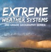 Extreme Weather Systems  3rd Grade Geography Series