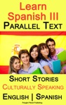 Learn Spanish III - Parallel Text - Culturally Speaking Short Stories English - Spanish
