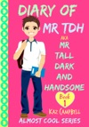 Diary Of Mr TDH AKA Mr Tall Dark And Handsome Book 1