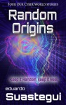 Random Origins Four Our Cyber World Stories