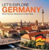 Lets Explore Germany Most Famous Attractions In Germany