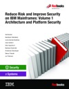 Reduce Risk And Improve Security On IBM Mainframes Volume 1 Architecture And Platform Security