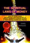 The Spiritual Laws Of Money Gods Top Secret Codes And Mathematical Equations For Wealth Fortune Abundance And Unlimited Sources Of Profit That Millionaires Hide From You