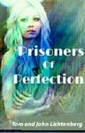 Prisoners Of Perfection An Epic Fantasy By Tom Lichtenberg And Johnny Lichtenberg