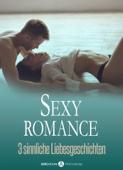 Sexy Romance – 3 sinnliche Liebesgeschichten