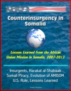 Counterinsurgency In Somalia Lessons Learned From The African Union Mission In Somalia 2007-2013 - Insurgents Harakat Al-Shabaab Somali Piracy Evolution Of AMISOM US Role Lessons Learned