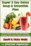 Super 3 Day Detox Soup  Smoothie Plan How To Cleanse Your Body With Vegetable Smoothies Slow Cooker Soups  Fresh Fruits