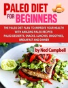 Paleo Diet For Beginners Amazing Recipes For Paleo Snacks Paleo Lunches Paleo Smoothies Paleo Desserts Paleo Breakfast And Paleo Dinners