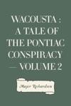 Wacousta  A Tale Of The Pontiac Conspiracy  Volume 2