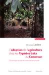 Ladoption De Lagriculture Chez Les Pygmes Baka Du Cameroun