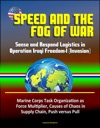 Speed And The Fog Of War Sense And Respond Logistics In Operation Iraqi Freedom-I Invasion - Marine Corps Task Organization As Force Multiplier Causes Of Chaos In Supply Chain Push Versus Pull