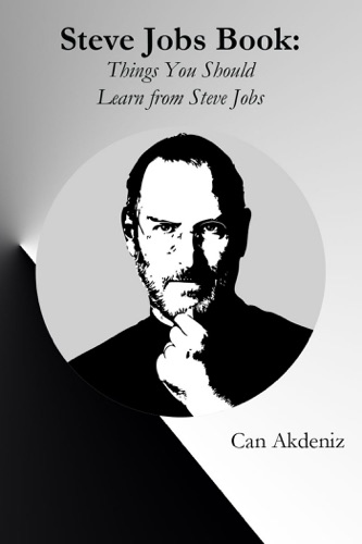 Steve Jobs Book Things You Should Learn from Steve Jobs The Titan of Technology Best Business Books Book 26