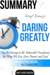 Bren Browns Daring Greatly How The Courage To Be Vulnerable Transforms The Way We Live Love Parent And Lead Summary
