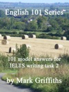 English 101 Series 101 Model Answers For IELTS Writing Task 2