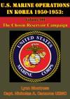 US Marine Operations In Korea 1950-1953 Volume III - The Chosin Reservoir Campaign Illustrated Edition