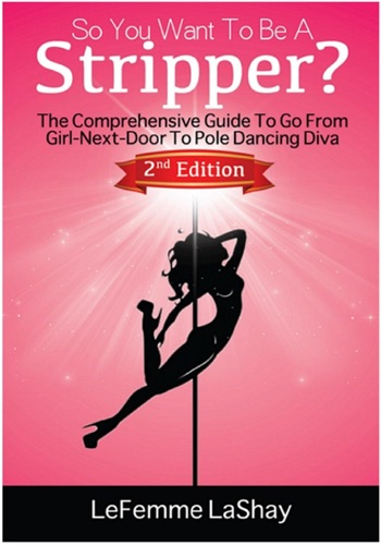 So You Want To Be A Stripper The Comprehensive Guide To Go From Girl-Next-Door To Pole Dancing Diva Second Edition