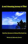 A Soul Cleansing Journey To Tibet Book One Adventures In Sichuan-Tibet South Line