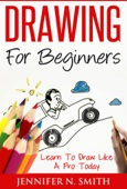 Drawing For Beginners - Learn To Draw Like A Pro Today