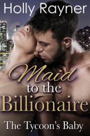 Maid To The Billionaire: The Tycoon's Baby book summary
