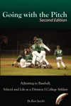 Going With The Pitch Adjusting To Baseball School And Life As A Division I College Athlete Second Edition