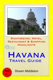 HAVANA, CUBA TRAVEL GUIDE - SIGHTSEEING, HOTEL, RESTAURANT & SHOPPING HIGHLIGHTS (ILLUSTRATED)